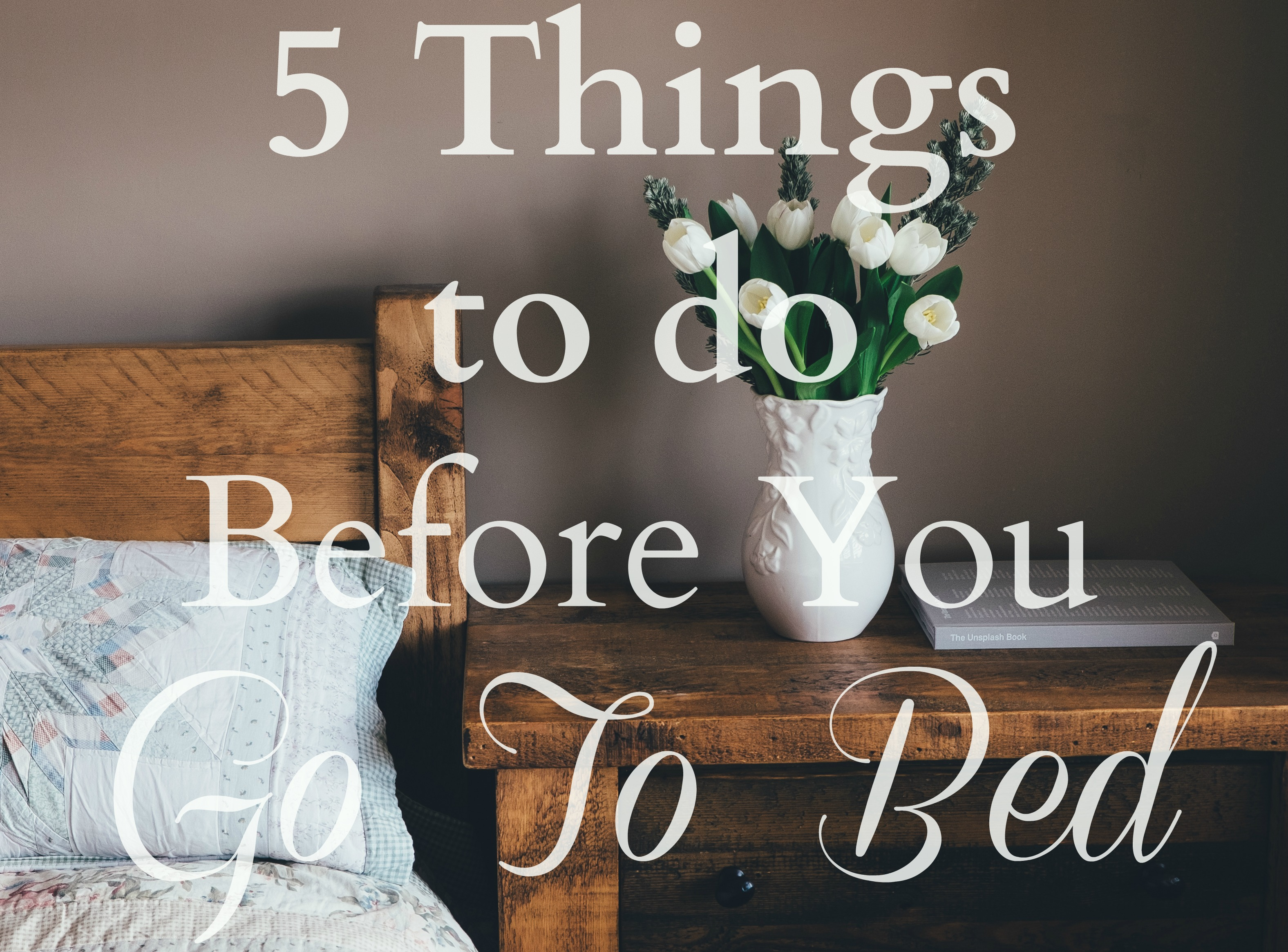5 things to do before you go to bed why girls are weird. Black Bedroom Furniture Sets. Home Design Ideas